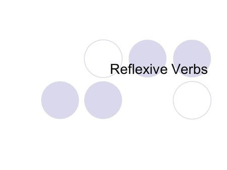 Reflexive Verbs. What is a reflexive verb? You may have noticed many verbs that end in –se. These are called reflexive verbs. Ej. Despertarse (to wake.