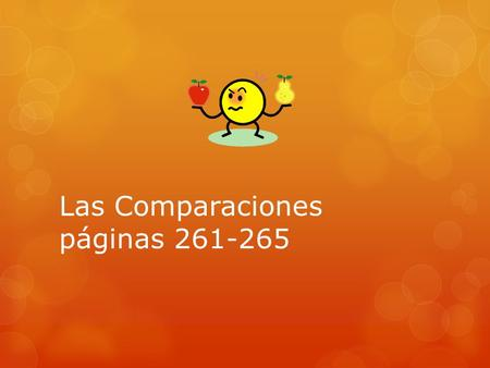 Las Comparaciones páginas 261-265. Para comparar igual se usa:  Tan+ adjetivo; adverbio + como  Annie es tan responsable como sus hermanas.  Rebecca.