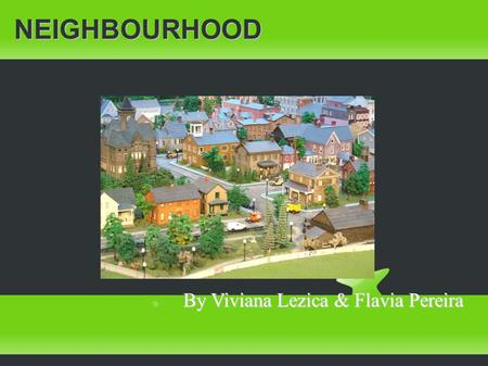 NEIGHBOURHOOD By Viviana Lezica & Flavia Pereira By Viviana Lezica & Flavia Pereira.