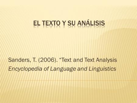 "Sanders, T. (2006). ""Text and Text Analysis Encyclopedia of Language and Linguistics."