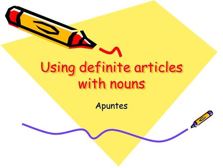 Using definite articles with nouns Apuntes. Nouns They refer to: –people –places –things –concepts.