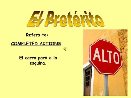 Refers to: COMPLETED ACTIONS El carro paró a la esquina.