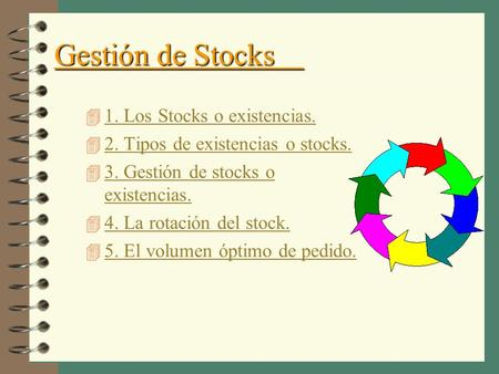 Gestión de Stocks 4 1. Los Stocks o existencias. 1. Los Stocks o existencias. 4 2. Tipos de existencias o stocks. 2. Tipos de existencias o stocks. 4.