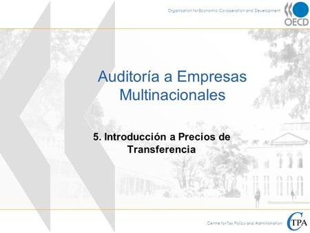 Centre for Tax Policy and Administration Organisation for Economic Co-operation and Development Auditoría a Empresas Multinacionales 5. Introducción a.
