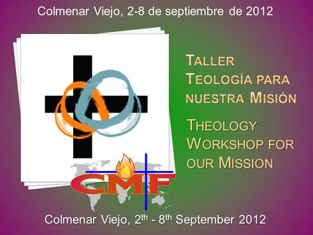T HEOLOGY W ORKSHOP FOR OUR M ISSION Colmenar Viejo, 2-8 de septiembre de 2012 Colmenar Viejo, 2 th - 8 th September 2012.