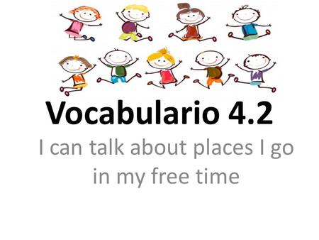 Vocabulario 4.2 I can talk about places I go in my free time.