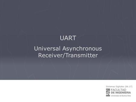 UART Universal Asynchronous Receiver/Transmitter.