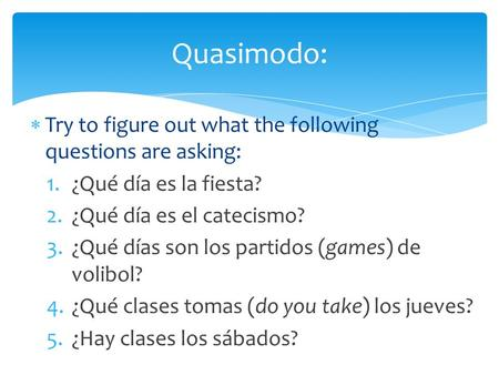  Try to figure out what the following questions are asking: 1.¿Qué día es la fiesta? 2.¿Qué día es el catecismo? 3.¿Qué días son los partidos (games)