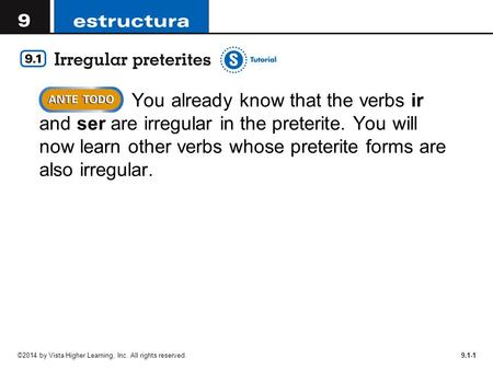 9.1-1  You already know that the verbs ir and ser are irregular in the preterite. You will now learn other verbs whose preterite forms are also irregular.