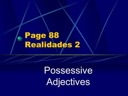 Page 88 Realidades 2 Possessive Adjectives. Showing Possession In Spanish there are NO apostrophes. You cannot say, for example, Jorge's dog,