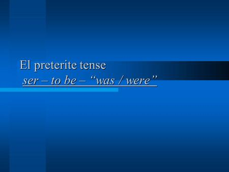 "El preterite tense ser – to be – ""was / were"". Ser – to be – preterite tense 1. Yo fui (I was) __________________________ 2. Tú fuiste (you were) __________________________."