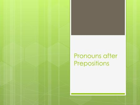 Pronouns after Prepositions. ¿Recuerdas?  Subject Pronouns Yo I Nosotros(as) We Tú You (informal) Vosotros(as) Y'all Él/Ella/ Usted He/ She/ You (formal)