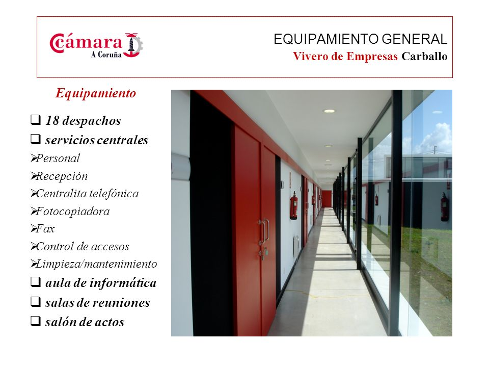 Equipamiento 18 Despachos Mobiliario, iluminación, teléfono calefacción, Internet (ADSL) Aula de informática EQUIPAMIENTO ESPECÍFICO Vivero de Empresas Carballo