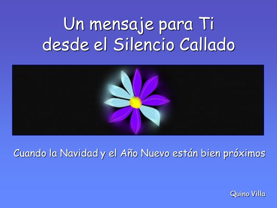 Un mensaje para Ti Cuando la Navidad y el Año Nuevo están bien próximos desde el Silencio Callado Quino Villa