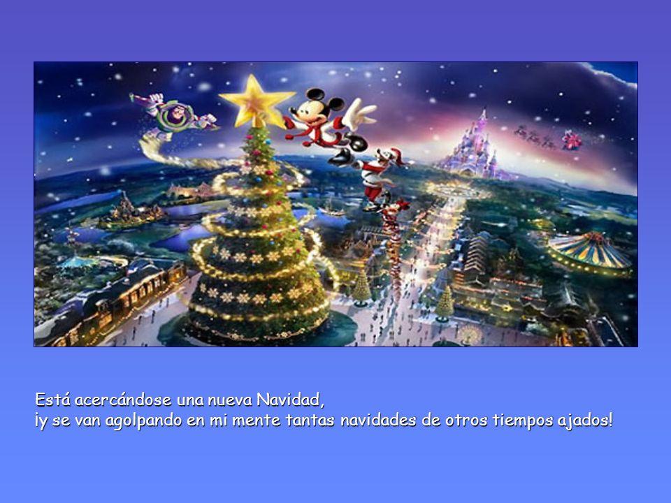 Está acercándose una nueva Navidad, ¡y se van agolpando en mi mente tantas navidades de otros tiempos ajados!