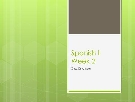 Spanish I Week 2 Sra. Knutsen. Entrada – el 12 de septiembre Have your flashcards out on the desk so I can come by and check you off. 1. With the person.