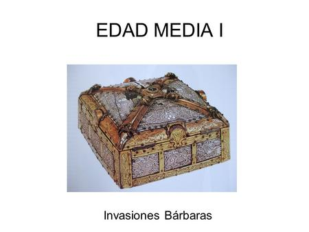 EDAD MEDIA I Invasiones Bárbaras.