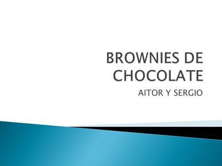 BROWNIES DE CHOCOLATE AITOR Y SERGIO.