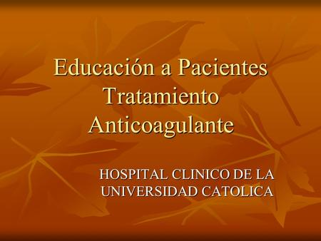 Educación a Pacientes Tratamiento Anticoagulante HOSPITAL CLINICO DE LA UNIVERSIDAD CATOLICA.
