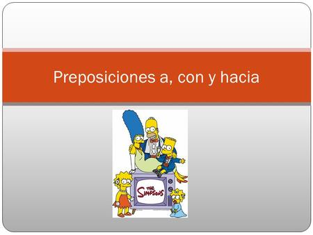 Preposiciones a, con y hacia. A UsageExamples - To introduce the indirect objectSe lo da a George. He gives it to George. - To indicate direction towards.