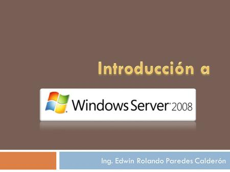 Ing. Edwin Rolando Paredes Calderón. Windows Server 2008 R2 se basa en la galardonada base fundamental de Windows Server 2008, y expande la tecnología.