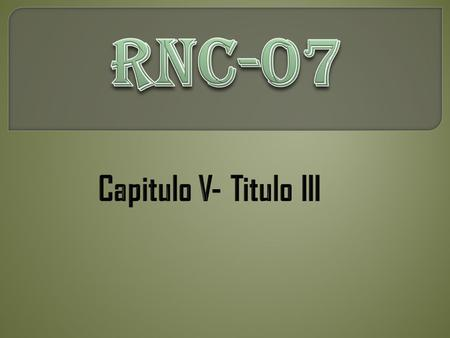 RNC-07 Capitulo V- Titulo III.