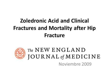 Zoledronic Acid and Clinical Fractures and Mortality after Hip Fracture Noviembre 2009.