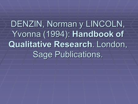 DENZIN, Norman y LINCOLN, Yvonna (1994): Handbook of Qualitative Research. London, Sage Publications.