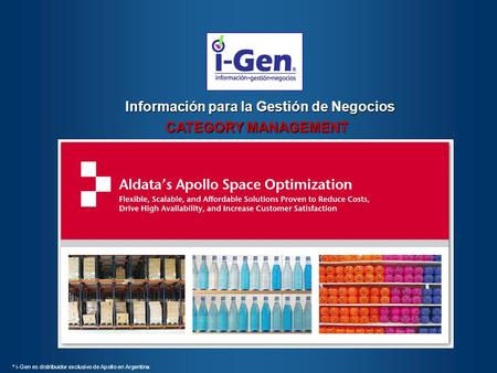 Información para la Gestión de Negocios CATEGORY MANAGEMENT * i-Gen es distribuidor exclusivo de Apollo en Argentina.