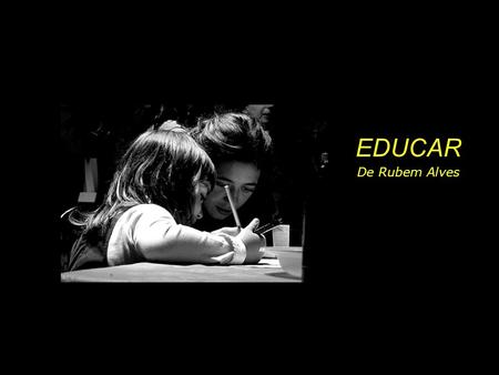 EDUCAR De Rubem Alves.