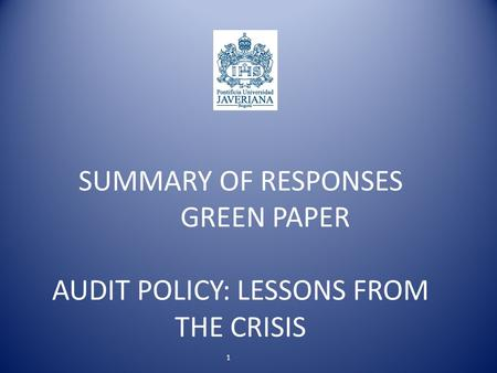 SUMMARY OF RESPONSES GREEN PAPER AUDIT POLICY: LESSONS FROM THE CRISIS 1.