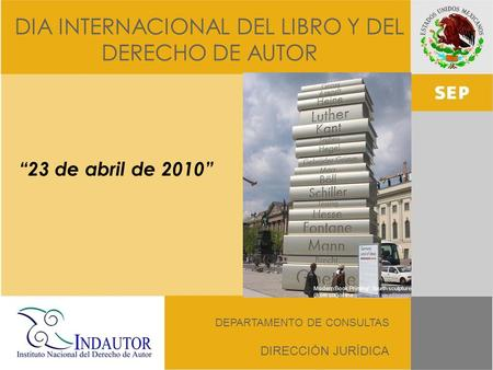 DIA INTERNACIONAL DEL LIBRO Y DEL DERECHO DE AUTOR DEPARTAMENTO DE CONSULTAS DIRECCIÓN JURÍDICA Modern Book Printing, fourth sculpture (from six) of the.