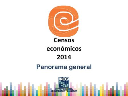 Censos económicos 2014 Panorama general.