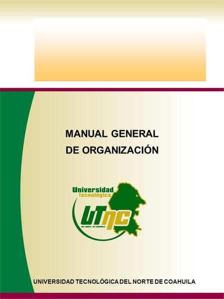 MANUAL GENERAL DE ORGANIZACIÓN UNIVERSIDAD TECNOLÓGICA DEL NORTE DE COAHUILA.