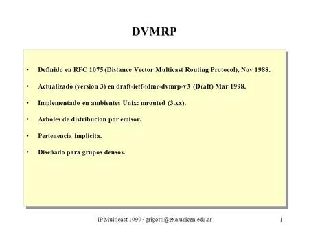 IP Multicast 1999 - DVMRP Definido en RFC 1075 (Distance Vector Multicast Routing Protocol), Nov 1988. Actualizado (version.