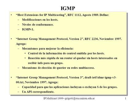 IP Multicast 1999 - IGMP Host Extensions for IP Multicasting, RFC 1112, Agosto 1989. Define: –Modificaciones en los hosts.