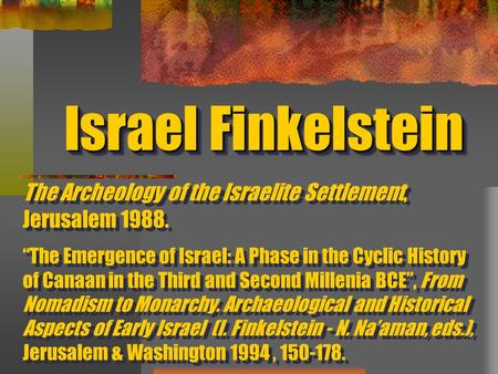 "Israel Finkelstein The Archeology of the Israelite Settlement, Jerusalem 1988. ""The Emergence of Israel: A Phase in the Cyclic History of Canaan in the."