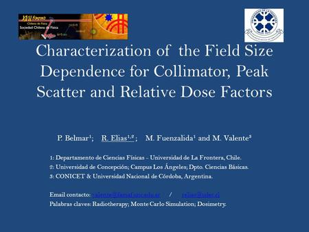 Characterization of the Field Size Dependence for Collimator, Peak Scatter and Relative Dose Factors P. Belmar 1 ; R. Elias 1,2 ; M. Fuenzalida 1 and M.