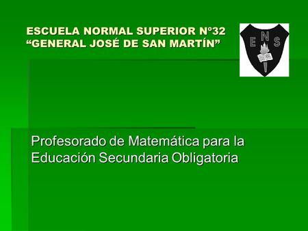 "ESCUELA NORMAL SUPERIOR Nº32 ""GENERAL JOSÉ DE SAN MARTÍN"""