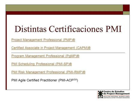 Distintas Certificaciones PMI Project Management Professional (PMP)® Certified Associate in Project Management (CAPM)® Program Management Professional.