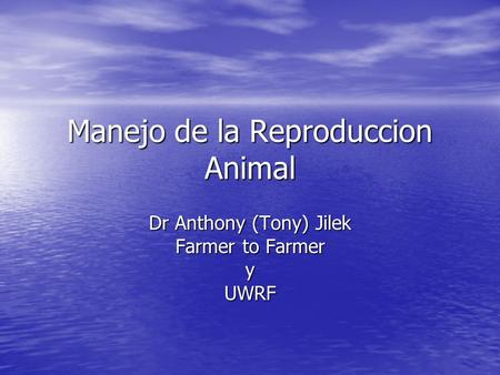 Manejo de la Reproduccion Animal Dr Anthony (Tony) Jilek Farmer to Farmer yUWRF.