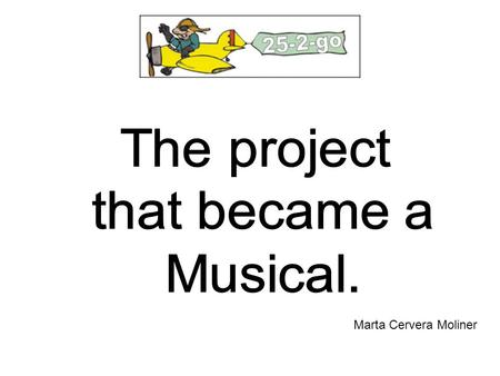 The project that became a Musical. Marta Cervera Moliner.