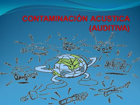 CONTAMINACIÓN ACUSTICA (AUDITIVA)