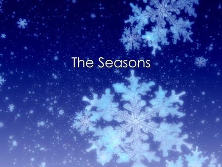The Seasons. The reason for the seasons…. e There are three reasons earth has its seasons: it has a 23.5 degree tilt, it rotates on an orbit, and its.