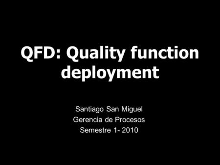 QFD: Quality function deployment