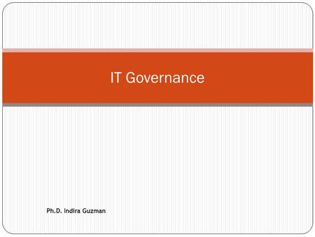 IT Governance Ph.D. Indira Guzman. What is IT Governance? 2 Information Technology Governance (Gobierno de TI) es una disciplina subconjunto de Gobierno.