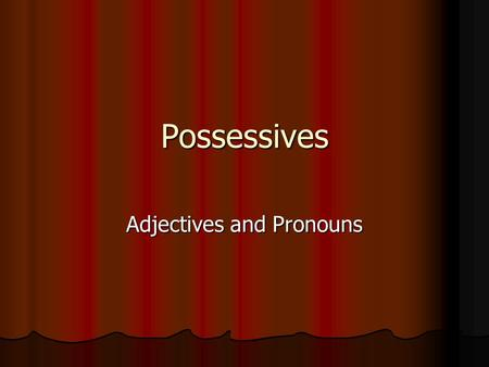 Possessives Adjectives and Pronouns. Possessive Adjectives Normas Normas These agree with the noun they modify in number and/or gender. The p.a. referring.