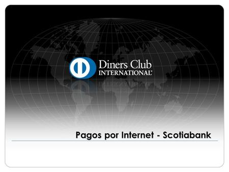 Pagos por Internet - Scotiabank. © 2009 Diners Club International Ltd. - Confidential and Proprietary 2 Scotiabank (*) La clave para operaciones por Internet.