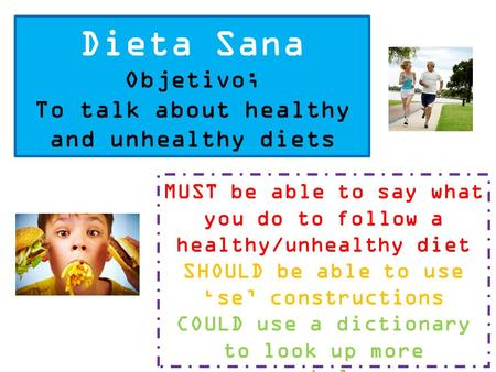 Dieta Sana Objetivo; To talk about healthy and unhealthy diets MUST be able to say what you do to follow a healthy/unhealthy diet SHOULD be able to use.