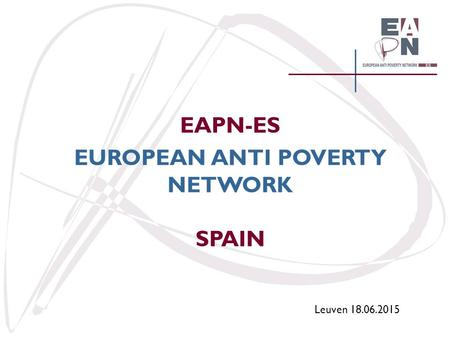 EAPN-ES EUROPEAN ANTI POVERTY NETWORK SPAIN Leuven 18.06.2015.
